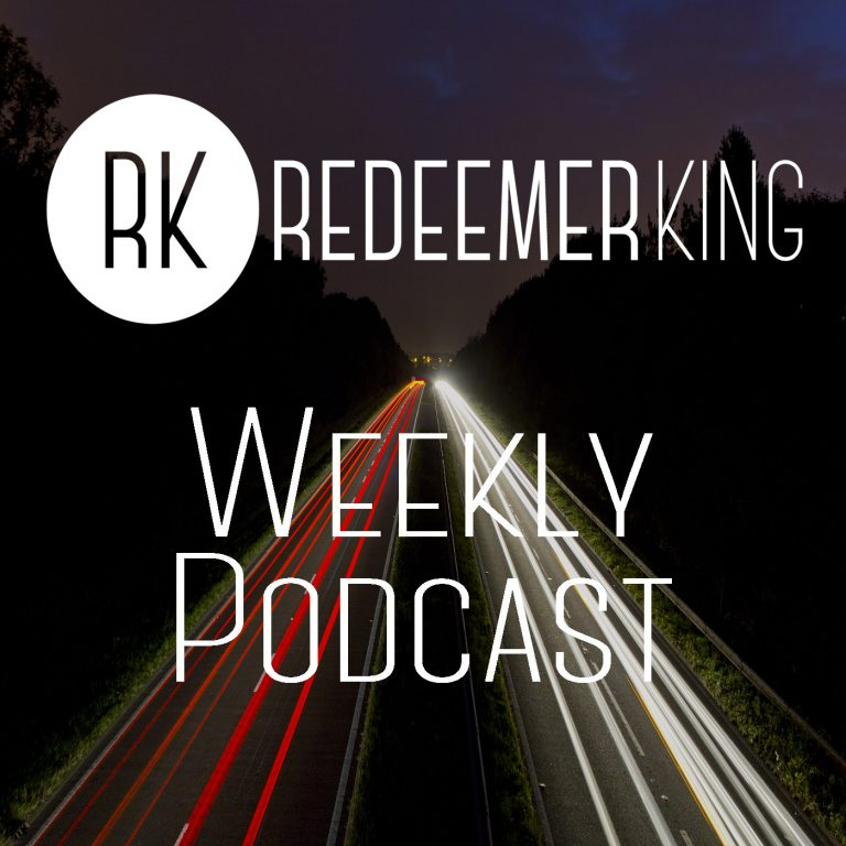 Redeemer King Weekly Podcast